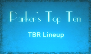Parkers Top Ten TBR